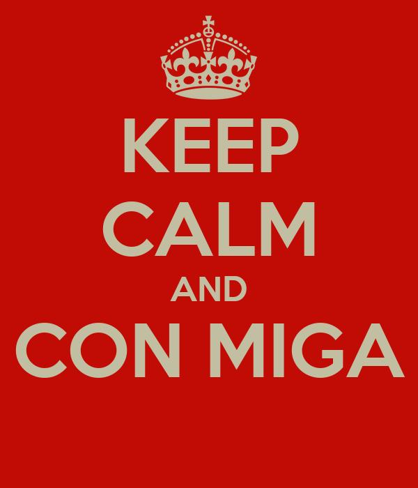 KEEP CALM AND CON MIGA