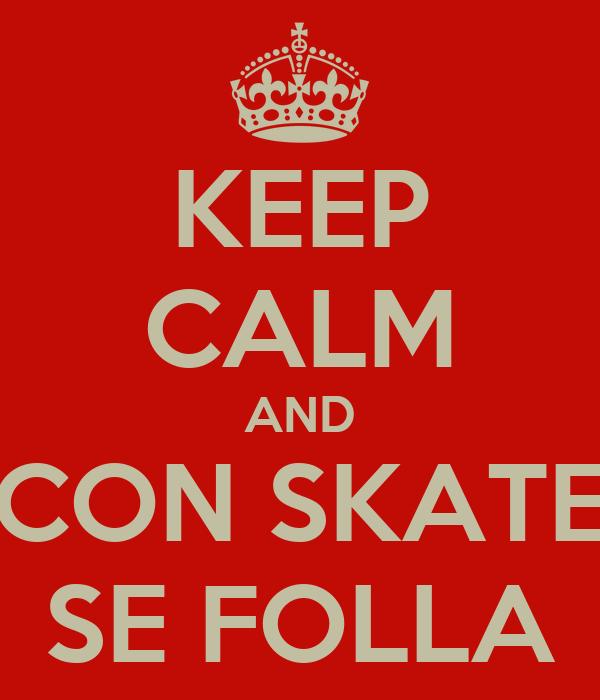 KEEP CALM AND CON SKATE SE FOLLA