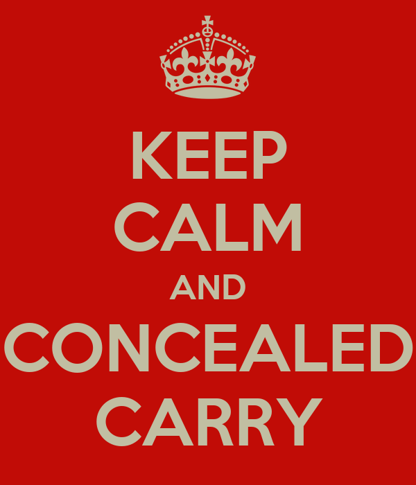 KEEP CALM AND CONCEALED CARRY
