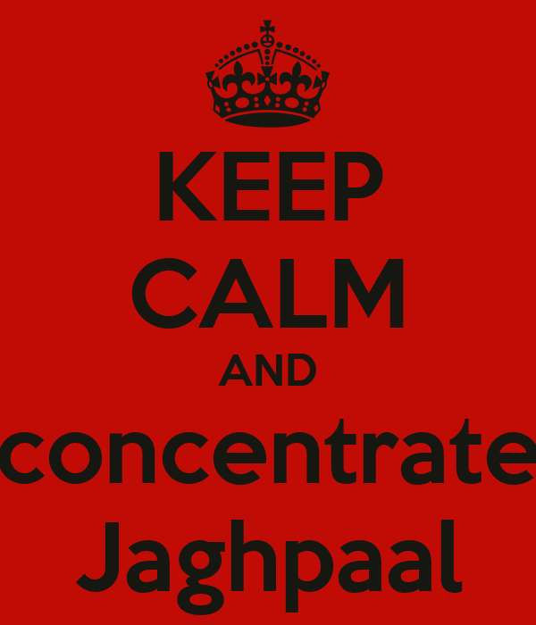 KEEP CALM AND concentrate Jaghpaal