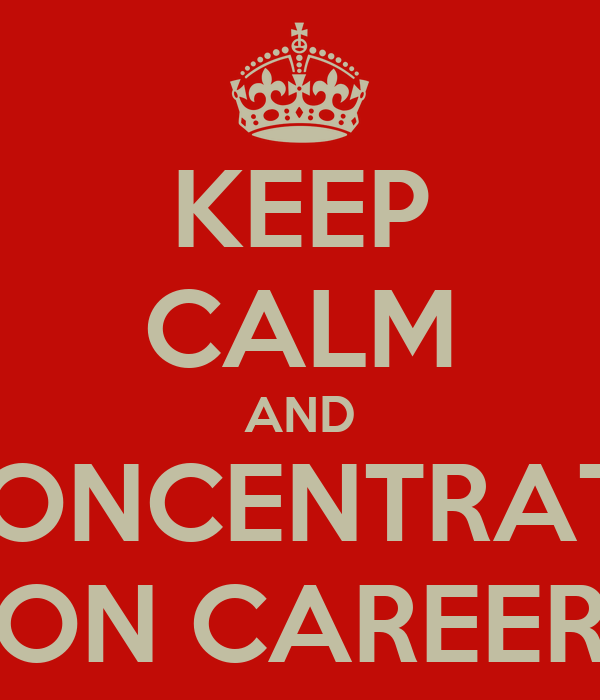KEEP CALM AND CONCENTRATE ON CAREER