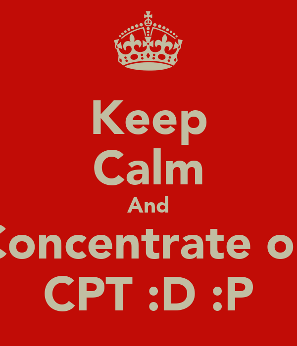 Keep Calm And Concentrate on CPT :D :P