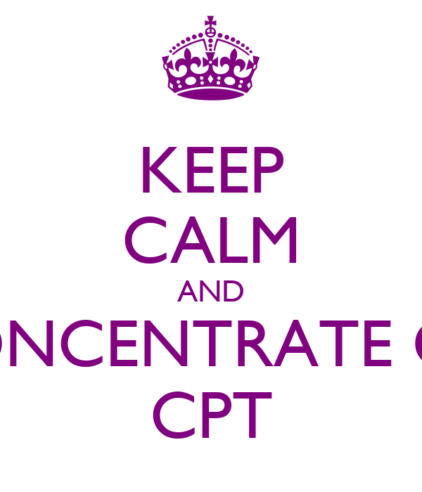 KEEP CALM AND CONCENTRATE ON CPT