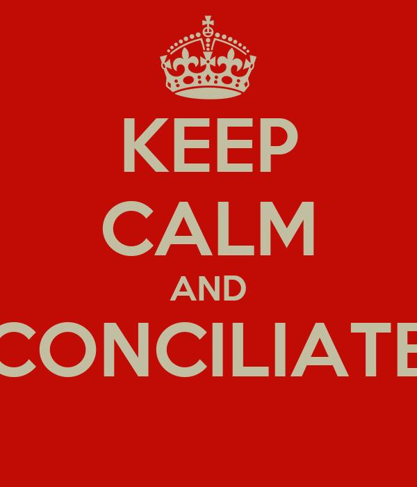 KEEP CALM AND CONCILIATE