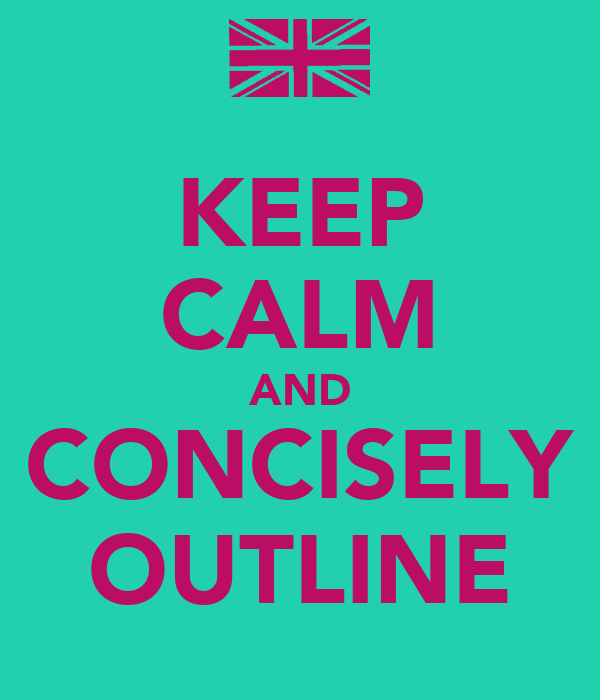 KEEP CALM AND CONCISELY OUTLINE