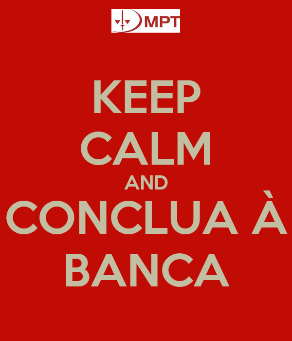 KEEP CALM AND CONCLUA À BANCA