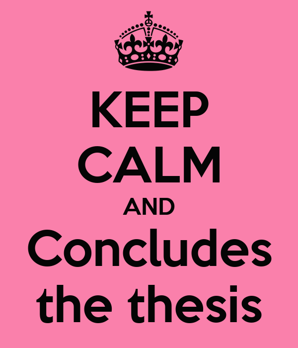 KEEP CALM AND Concludes the thesis