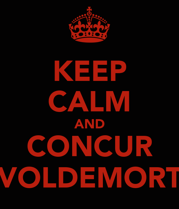 KEEP CALM AND CONCUR VOLDEMORT