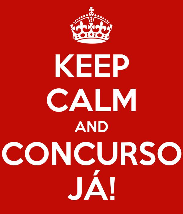 KEEP CALM AND CONCURSO JÁ!