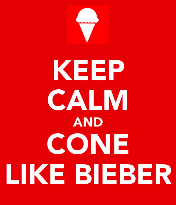 KEEP CALM AND CONE LIKE BIEBER