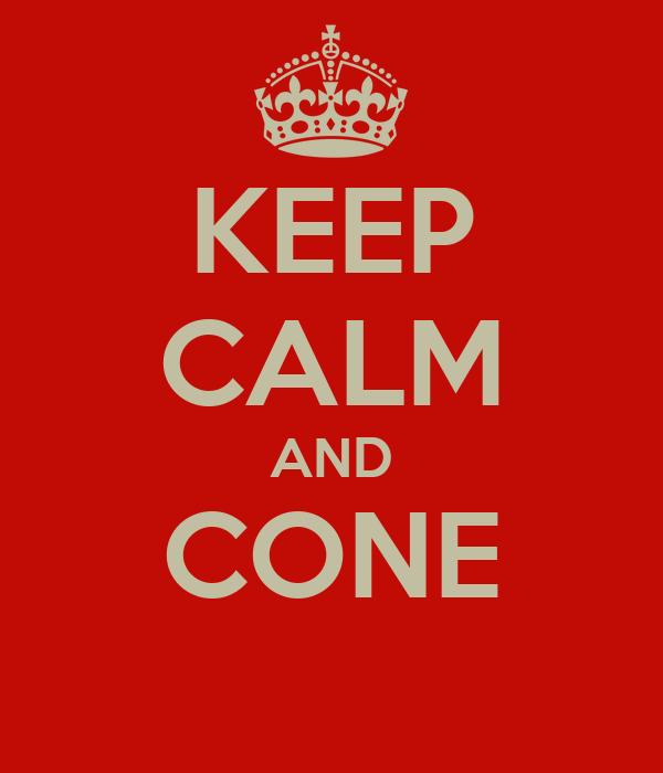 KEEP CALM AND CONE