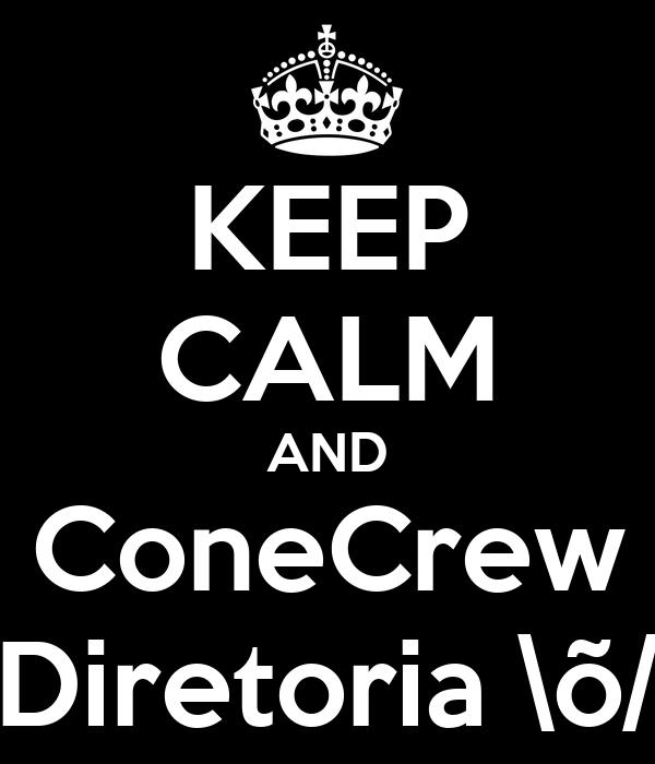 KEEP CALM AND ConeCrew Diretoria \õ/