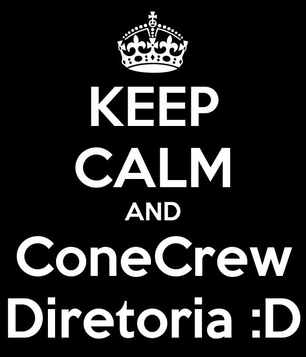 KEEP CALM AND ConeCrew Diretoria :D