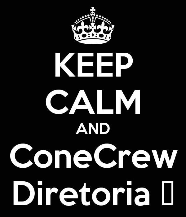 KEEP CALM AND ConeCrew Diretoria ♥