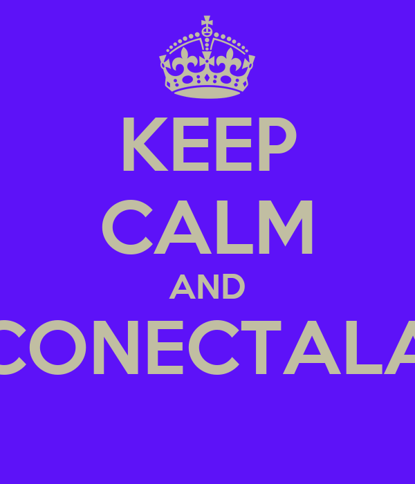 KEEP CALM AND CONECTALA