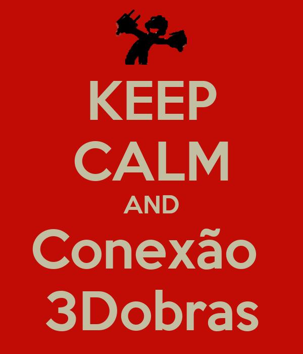 KEEP CALM AND Conexão  3Dobras