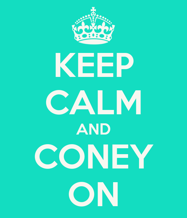 KEEP CALM AND CONEY ON