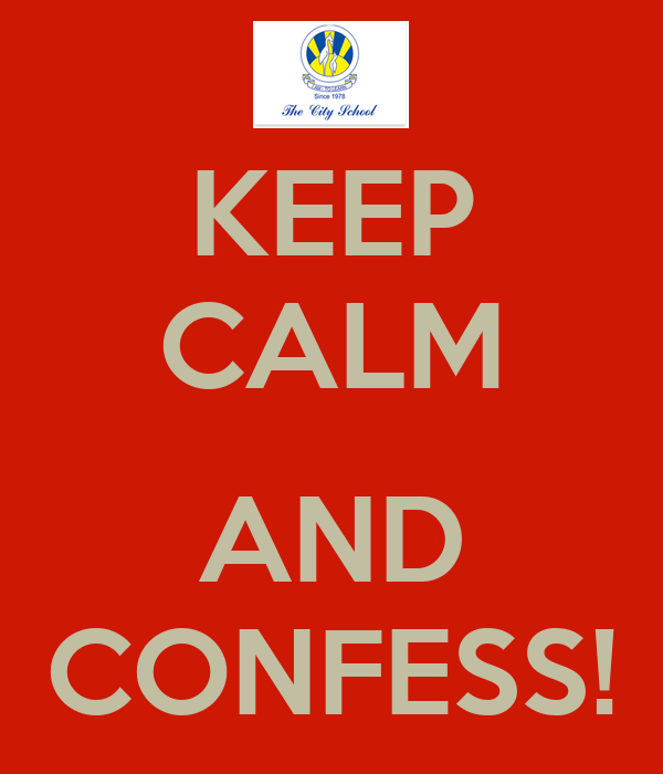 KEEP CALM  AND CONFESS!
