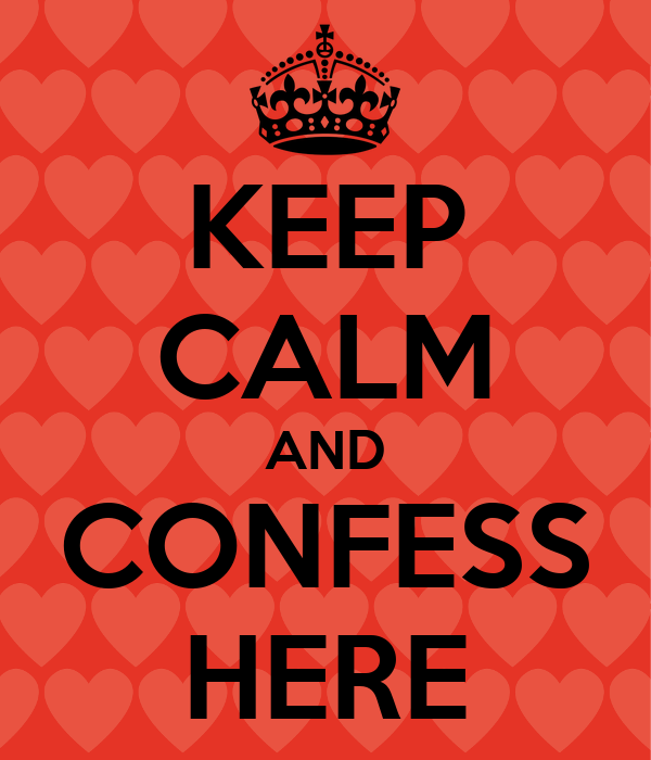 KEEP CALM AND CONFESS HERE