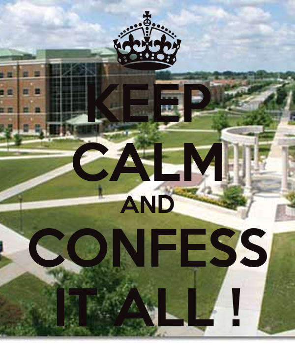 KEEP CALM AND CONFESS IT ALL !