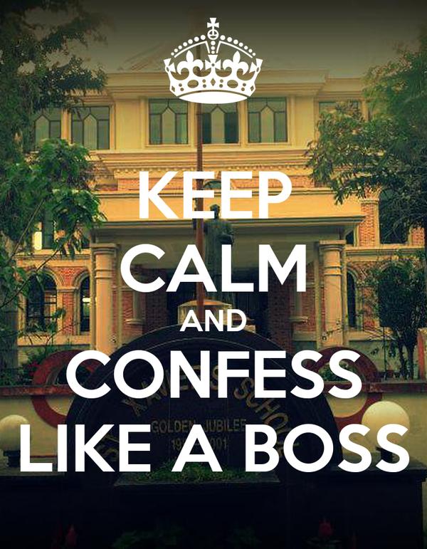 KEEP CALM AND CONFESS LIKE A BOSS