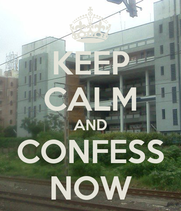KEEP CALM AND CONFESS NOW