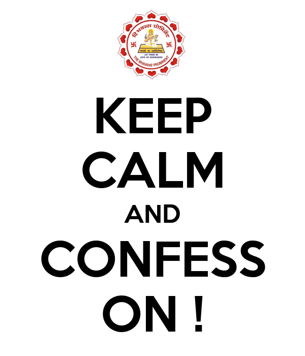 KEEP CALM AND CONFESS ON !