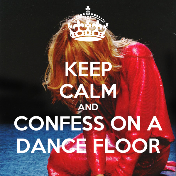KEEP CALM AND CONFESS ON A DANCE FLOOR