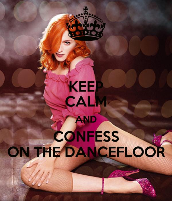 KEEP CALM AND CONFESS ON THE DANCEFLOOR