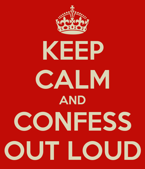 KEEP CALM AND CONFESS OUT LOUD