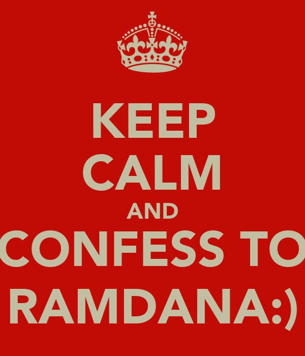 KEEP CALM AND CONFESS TO RAMDANA:)