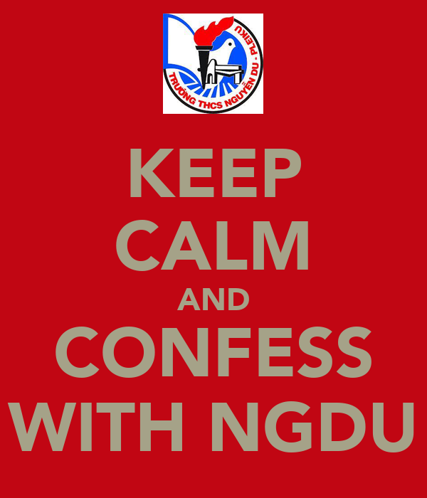 KEEP CALM AND CONFESS WITH NGDU