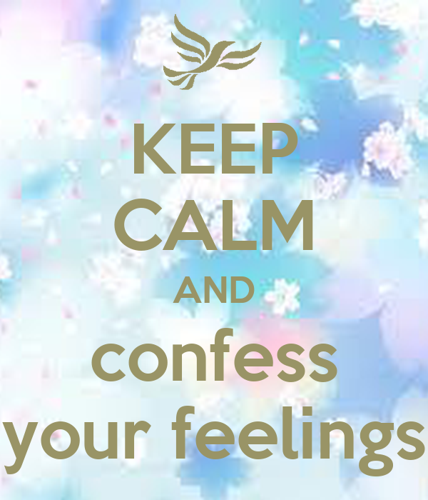 KEEP CALM AND confess your feelings