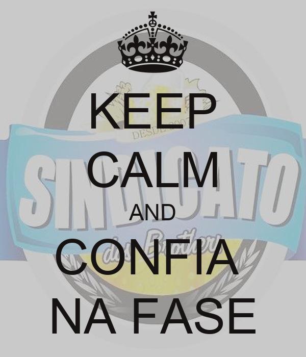 KEEP CALM AND CONFIA  NA FASE