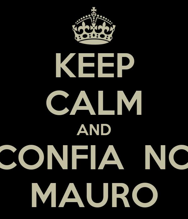 KEEP CALM AND CONFIA  NO MAURO