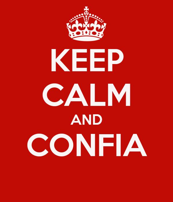 KEEP CALM AND CONFIA