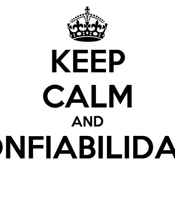 KEEP CALM AND CONFIABILIDADE