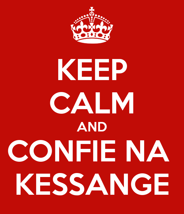 KEEP CALM AND CONFIE NA  KESSANGE
