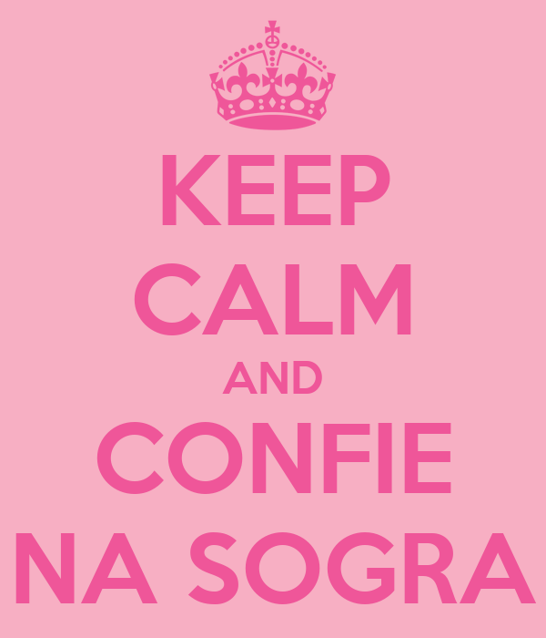 KEEP CALM AND CONFIE NA SOGRA