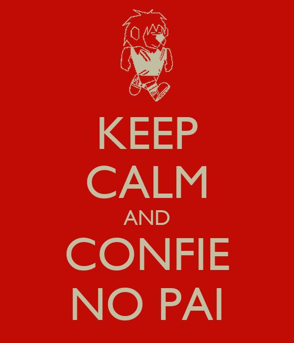 KEEP CALM AND CONFIE NO PAI