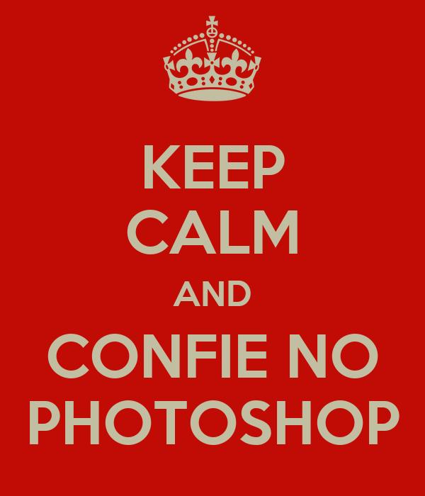 KEEP CALM AND CONFIE NO PHOTOSHOP