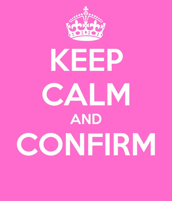 KEEP CALM AND CONFIRM