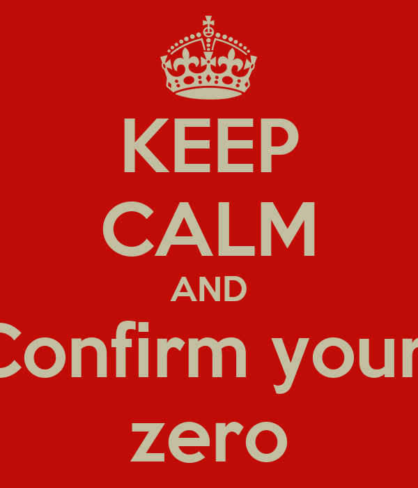 KEEP CALM AND Confirm your  zero