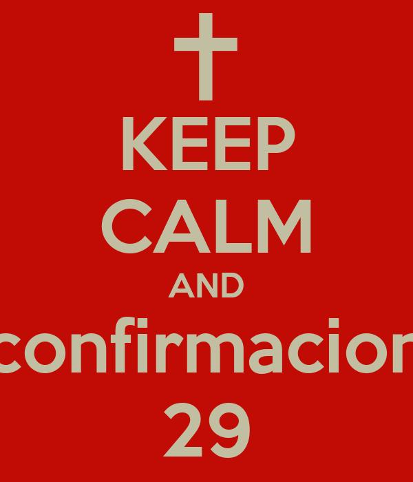 KEEP CALM AND confirmacion 29