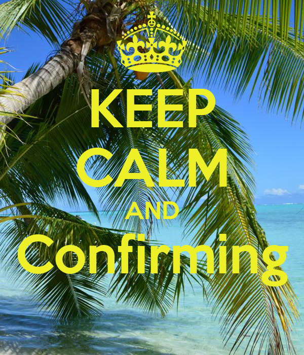KEEP CALM AND Confirming
