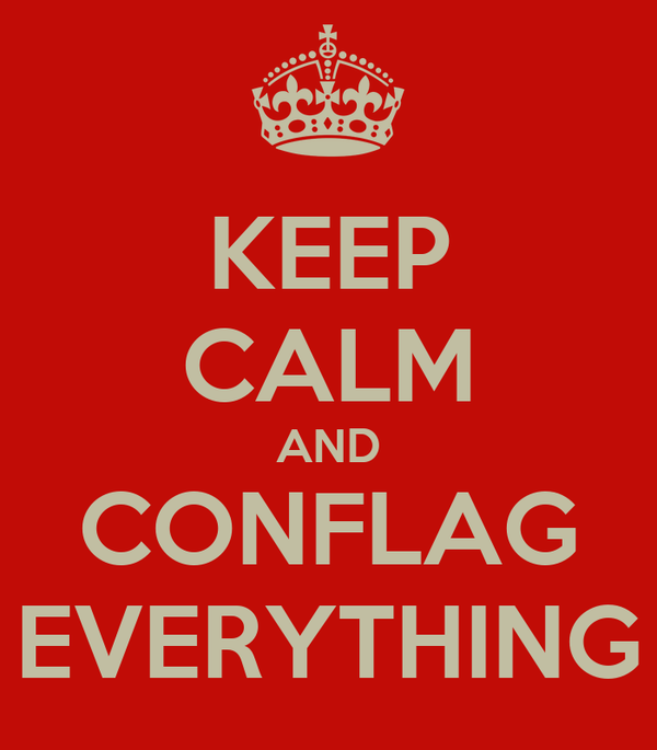 KEEP CALM AND CONFLAG EVERYTHING