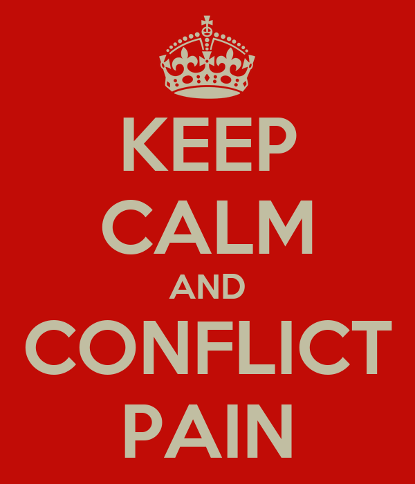 KEEP CALM AND CONFLICT PAIN