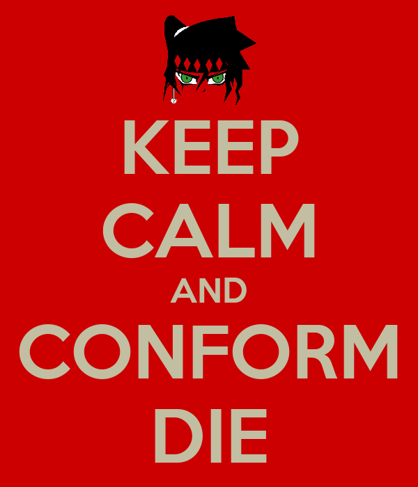 KEEP CALM AND CONFORM DIE