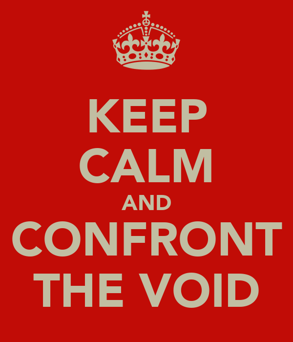 KEEP CALM AND CONFRONT THE VOID