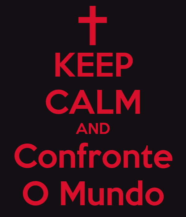 KEEP CALM AND Confronte O Mundo